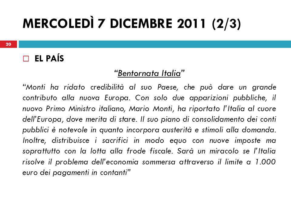 MERCOLEDÌ 7 DICEMBRE 2011 (2/3) EL PAÍS Bentornata Italia Monti ha ridato credibilità al suo Paese, che può dare un grande contributo alla nuova Europ
