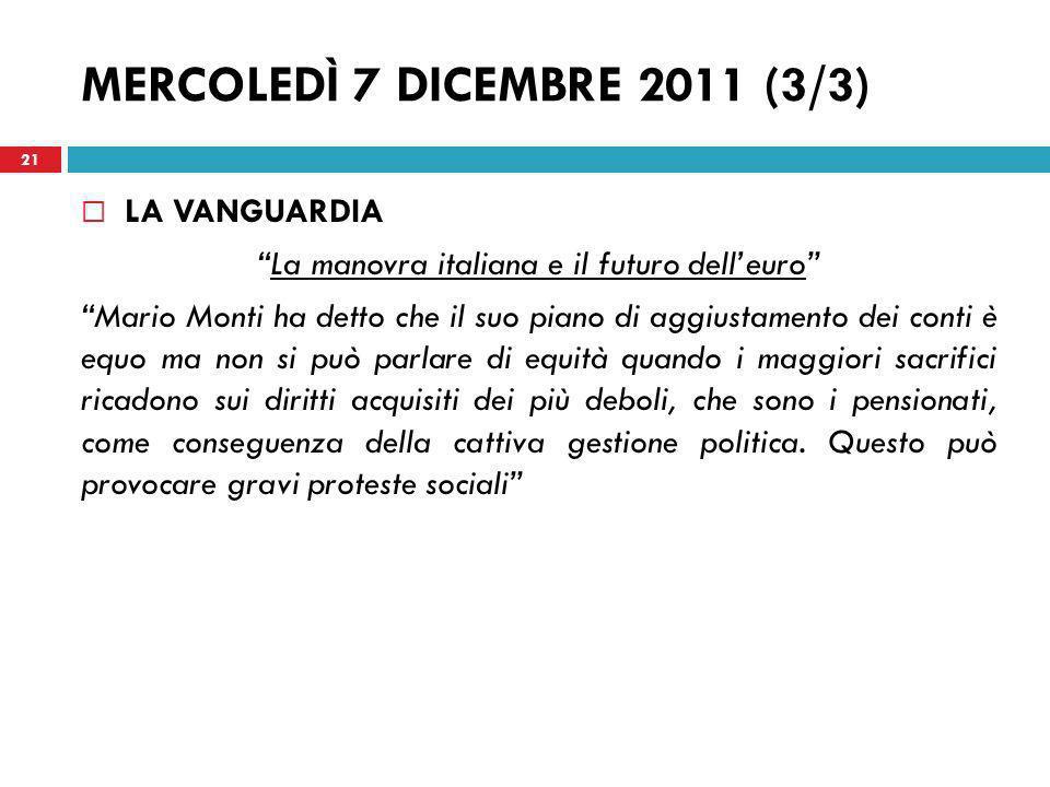 MERCOLEDÌ 7 DICEMBRE 2011 (3/3) LA VANGUARDIA La manovra italiana e il futuro delleuro Mario Monti ha detto che il suo piano di aggiustamento dei cont