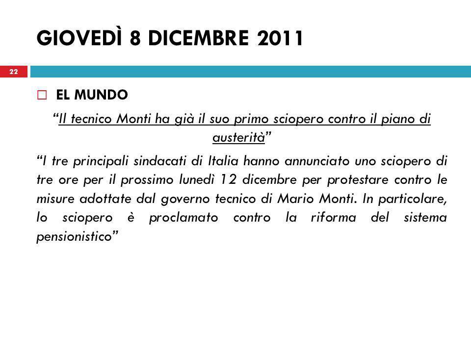GIOVEDÌ 8 DICEMBRE 2011 EL MUNDO Il tecnico Monti ha già il suo primo sciopero contro il piano di austerità I tre principali sindacati di Italia hanno