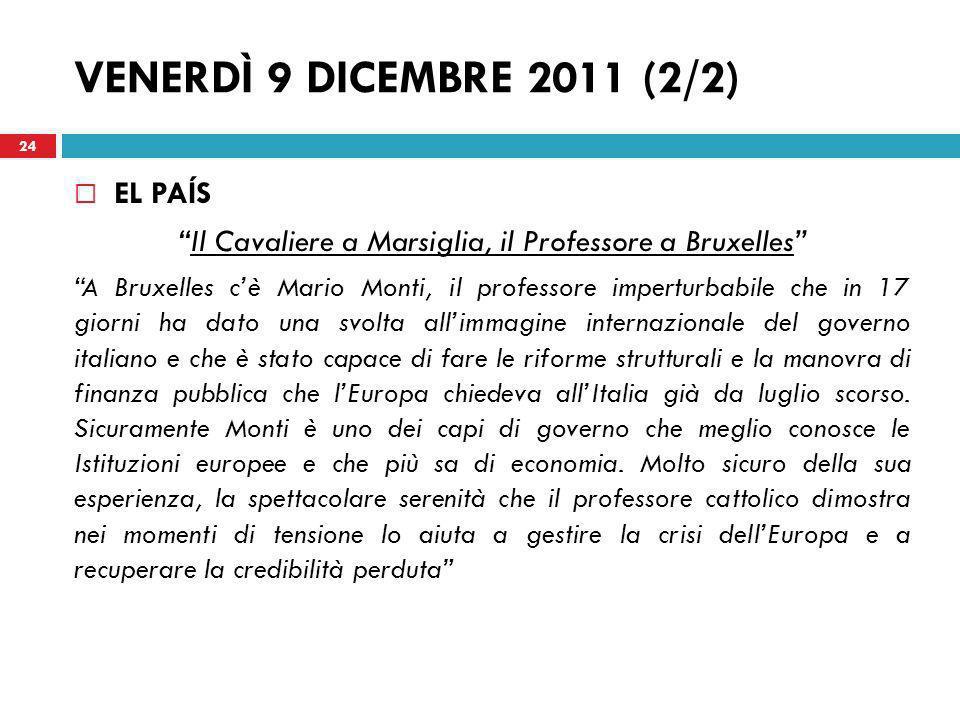 VENERDÌ 9 DICEMBRE 2011 (2/2) EL PAÍS Il Cavaliere a Marsiglia, il Professore a Bruxelles A Bruxelles cè Mario Monti, il professore imperturbabile che