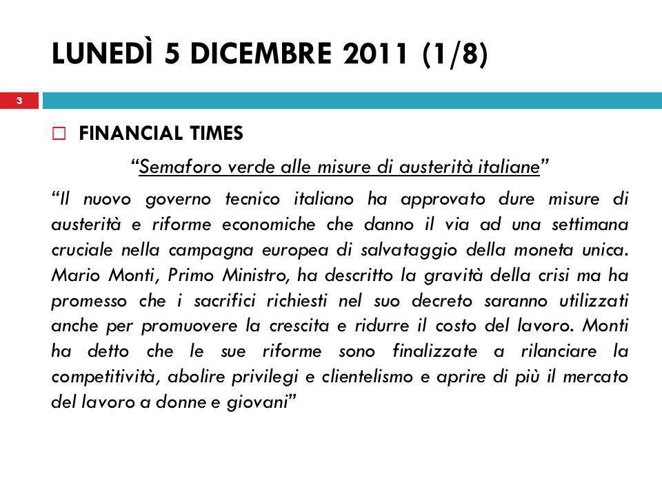 MARTEDÌ 6 DICEMBRE 2011 (4/8) INTERNATIONAL HERALD TRIBUNE Monti in cerca di nuove tasse e tagli alle spese Il piano del Primo Ministro Mario Monti è finalizzato a dimostrare che lItalia è impegnata a mettere in ordine i conti pubblici.