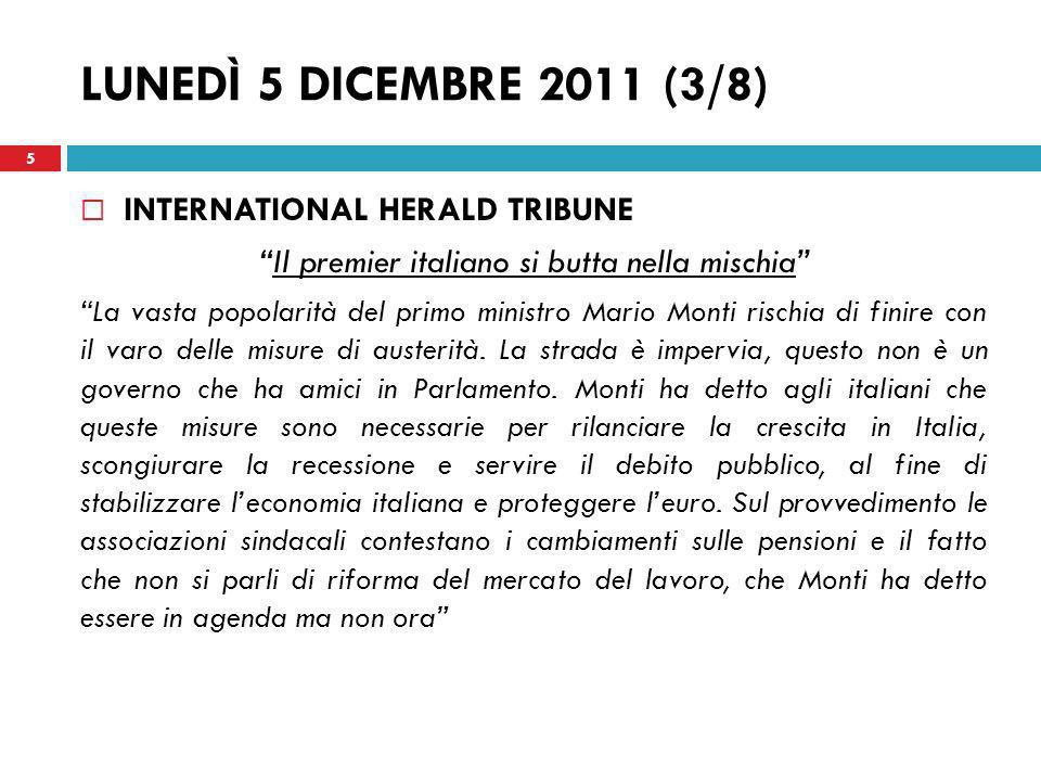MARTEDÌ 6 DICEMBRE 2011 (6/8) LE FIGARO Mario Monti vuole evitare che leuro separi i popoli LItalia ha fatto il proprio dovere, alla vigilia di una settimana cruciale per lEuropa, tanto che i mercati salutano con favore loperato del governo Monti con un ribasso dei tassi di interesse come non si vedeva da diverse settimane 16