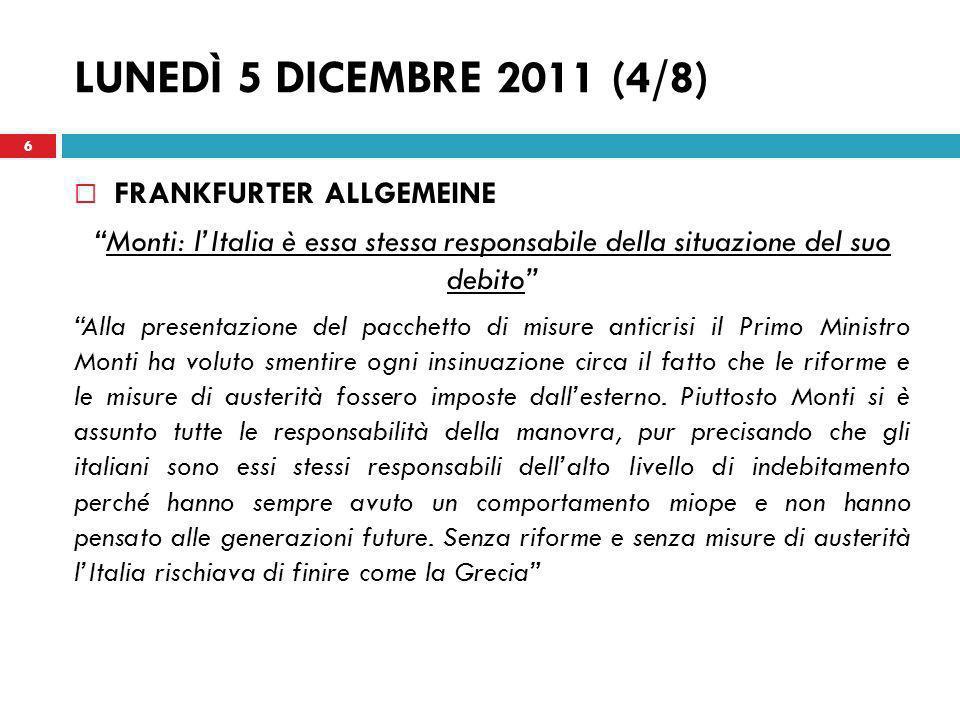 LUNEDÌ 5 DICEMBRE 2011 (5/8) SUEDDEUTSCHE ZEITUNG Monti prescrive allItalia un pacchetto di austerità Rigore, equità e sviluppo: il governo italiano impone un pacchetto di austerità di 30 miliardi di euro.