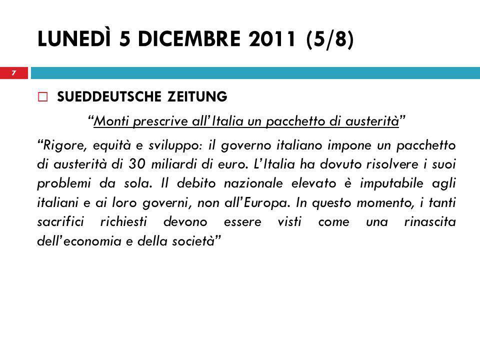 LUNEDÌ 5 DICEMBRE 2011 (5/8) SUEDDEUTSCHE ZEITUNG Monti prescrive allItalia un pacchetto di austerità Rigore, equità e sviluppo: il governo italiano i