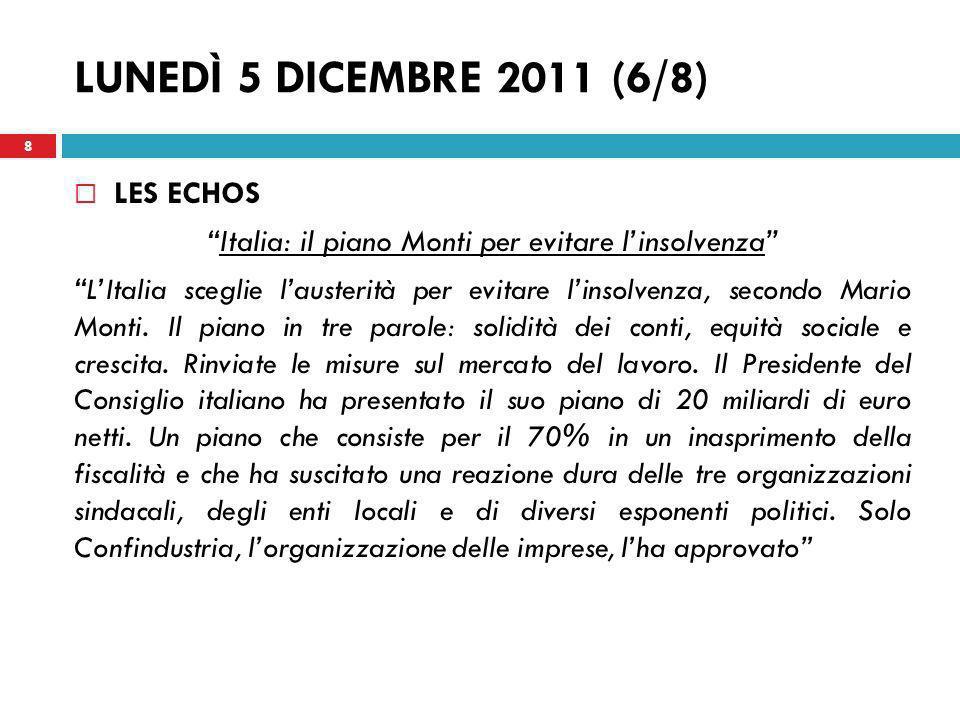 LUNEDÌ 5 DICEMBRE 2011 (7/8) LIBÉRATION Mario Monti in corsa contro la crisi Rigore, crescita ed equità sono le tre parole dordine del nuovo capo del governo italiano, che ha presentato domenica sera, prima dellapertura dei mercati, la sua strategia per ridurre il debito della terza economia della zona euro.