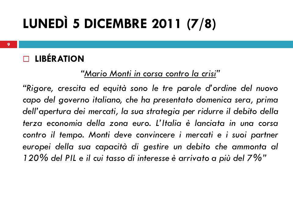 LUNEDÌ 5 DICEMBRE 2011 (7/8) LIBÉRATION Mario Monti in corsa contro la crisi Rigore, crescita ed equità sono le tre parole dordine del nuovo capo del