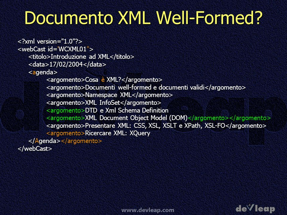 www.devleap.com Documento XML Well-Formed? Introduzione ad XML Introduzione ad XML <data>17/02/2004</data> Cosa è XML? Cosa è XML? Documenti well-form