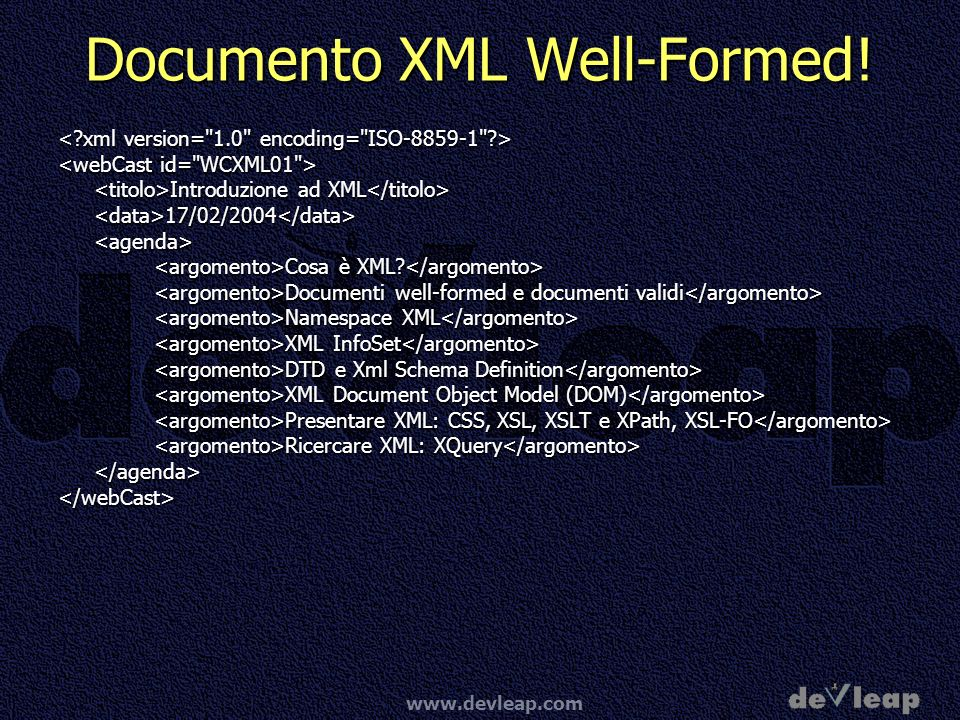 www.devleap.com Documento XML Well-Formed! Introduzione ad XML Introduzione ad XML <data>17/02/2004</data><agenda> Cosa è XML? Cosa è XML? Documenti w