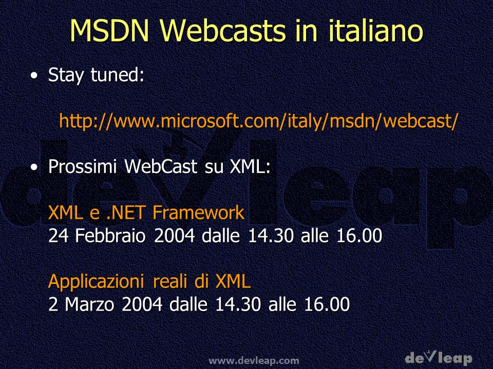 www.devleap.com MSDN Webcasts in italiano Stay tuned:Stay tuned:http://www.microsoft.com/italy/msdn/webcast/ Prossimi WebCast su XML:Prossimi WebCast