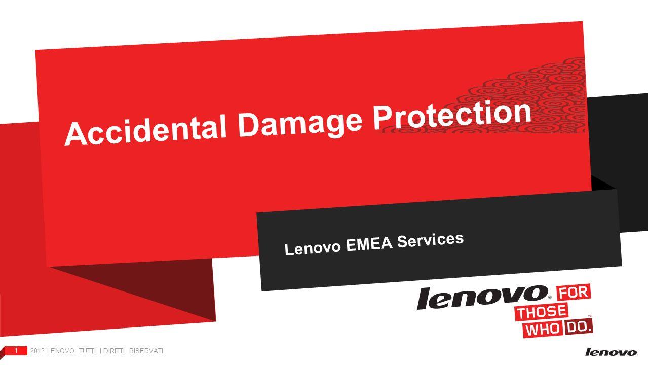 2012 LENOVO. TUTTI I DIRITTI RISERVATI. 1 Accidental Damage Protection Lenovo EMEA Services
