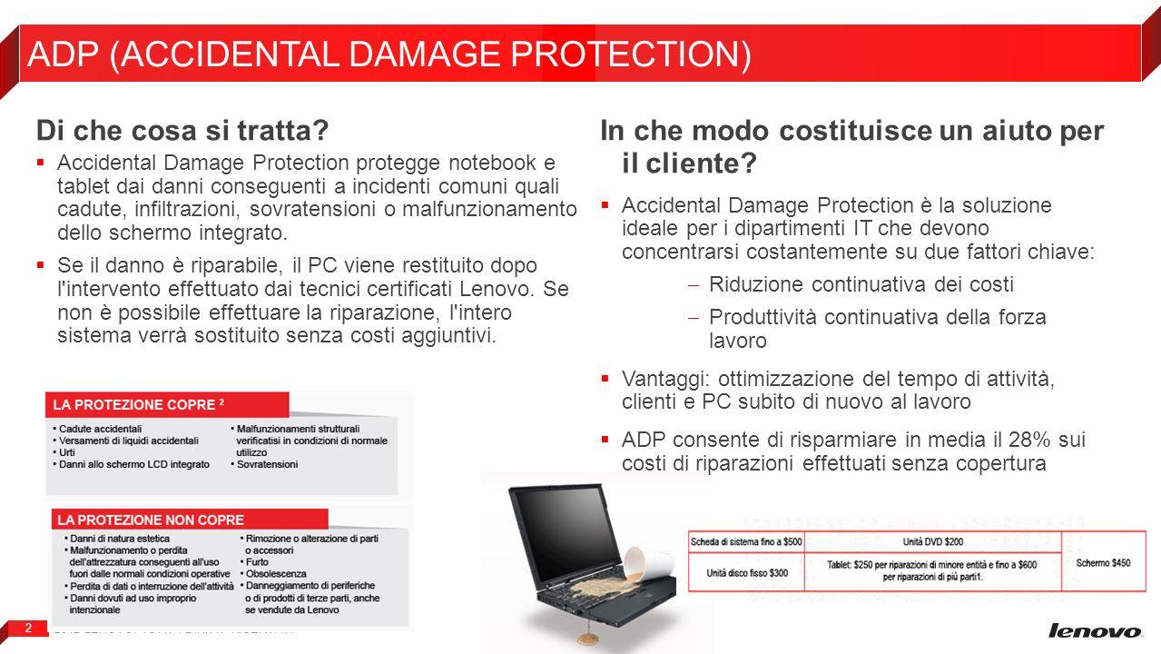 2012 LENOVO. TUTTI I DIRITTI RISERVATI. 2 ADP (ACCIDENTAL DAMAGE PROTECTION) Di che cosa si tratta? Accidental Damage Protection protegge notebook e t