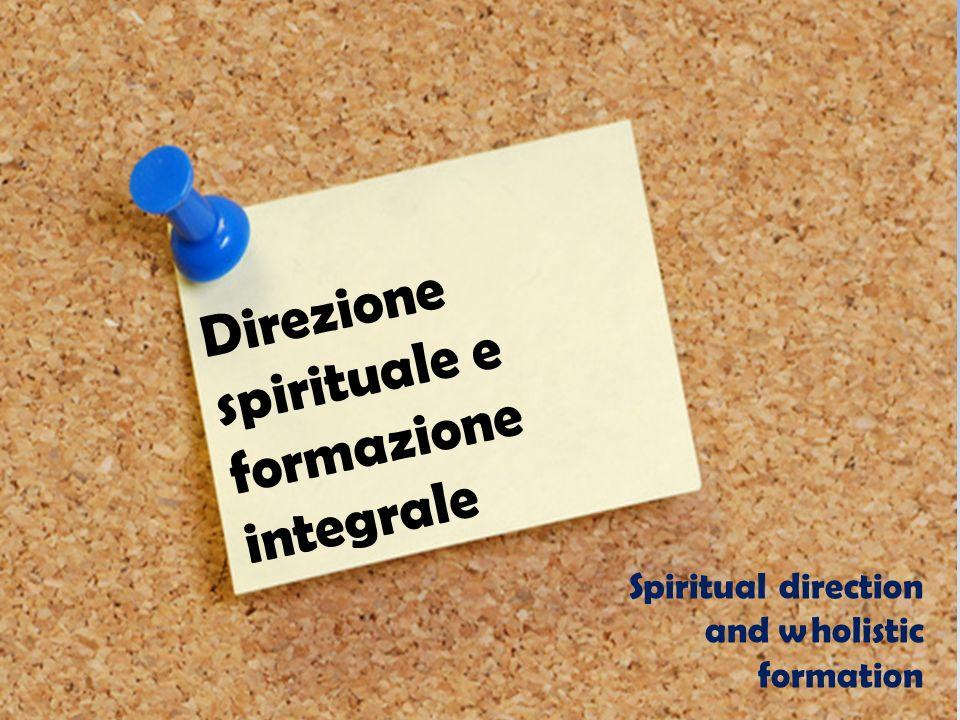Direzione spirituale e formazione integrale Spiritual direction and wholistic formation