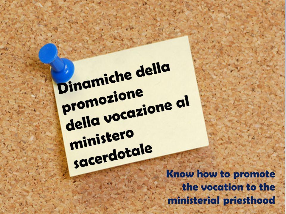 Dinamiche della promozione della vocazione al ministero sacerdotale Know how to promote the vocation to the ministerial priesthood