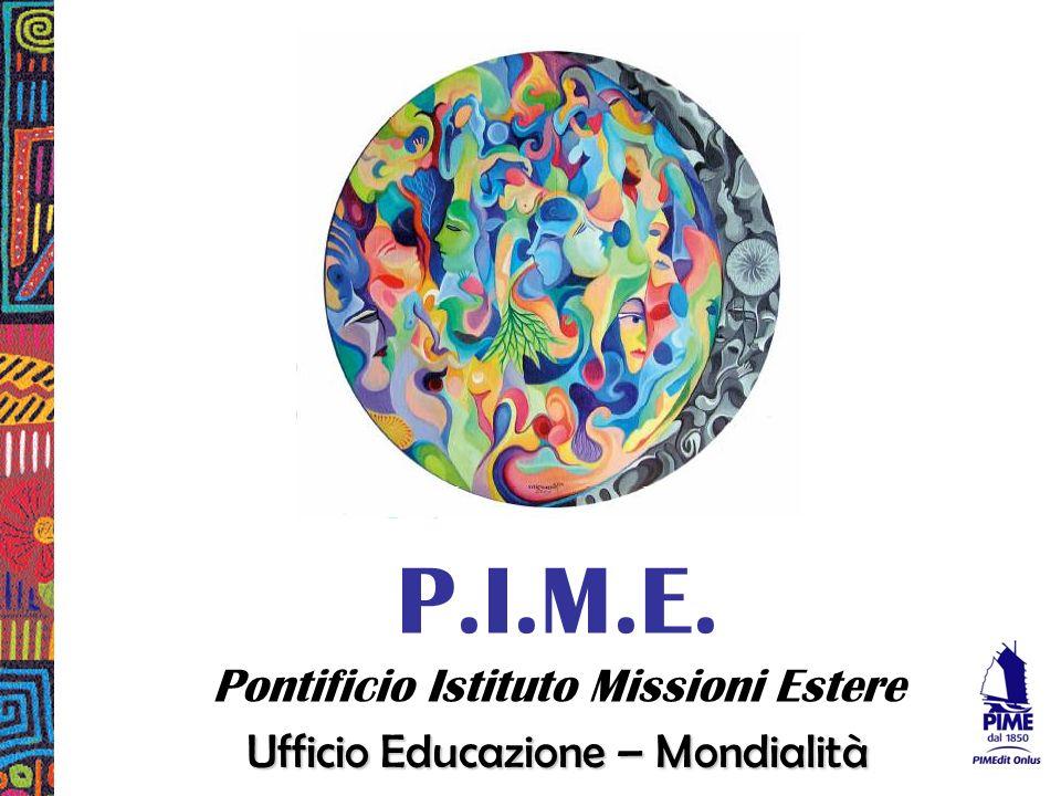 P.I.M.E. Pontificio Istituto Missioni Estere Ufficio Educazione – Mondialità