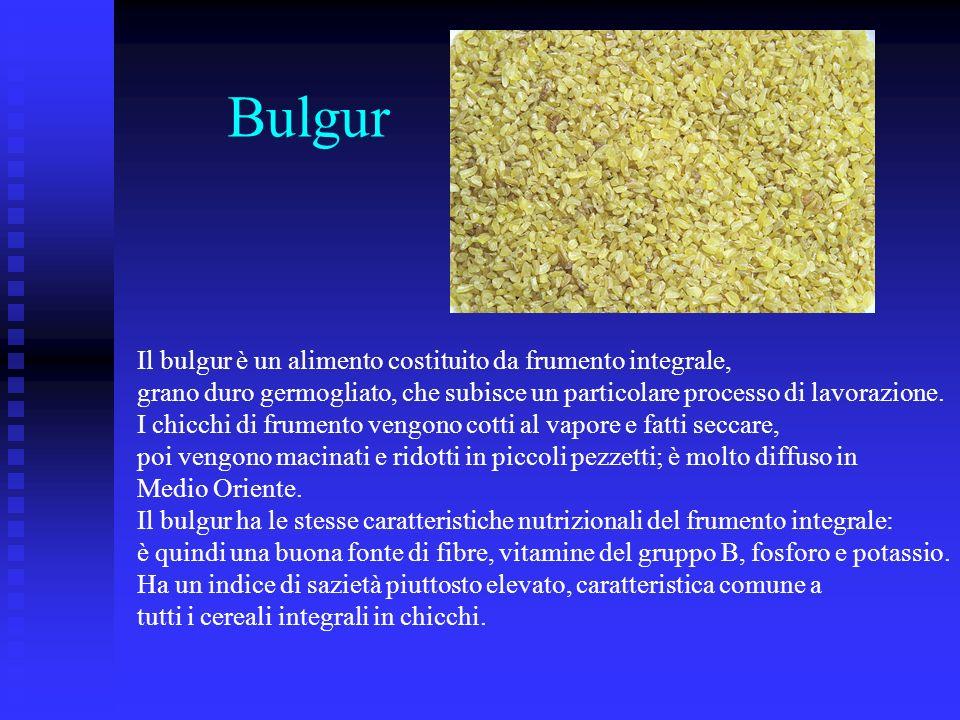 Bulgur Il bulgur è un alimento costituito da frumento integrale, grano duro germogliato, che subisce un particolare processo di lavorazione. I chicchi