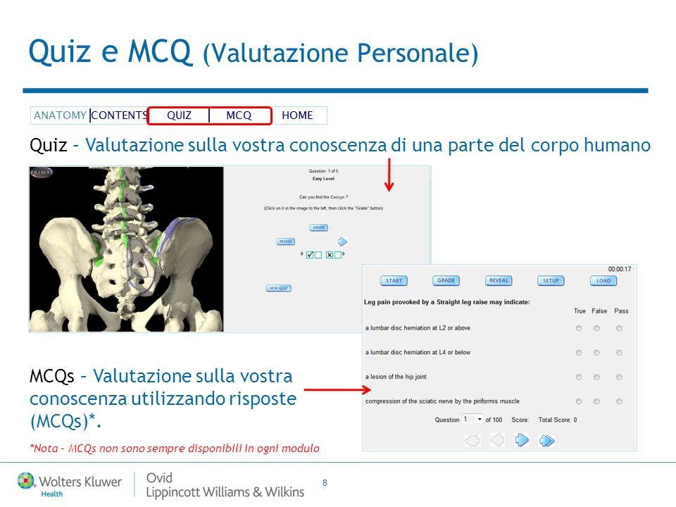 8 Quiz e MCQ (Valutazione Personale) Quiz – Valutazione sulla vostra conoscenza di una parte del corpo humano MCQs – Valutazione sulla vostra conoscenza utilizzando risposte (MCQs)*.