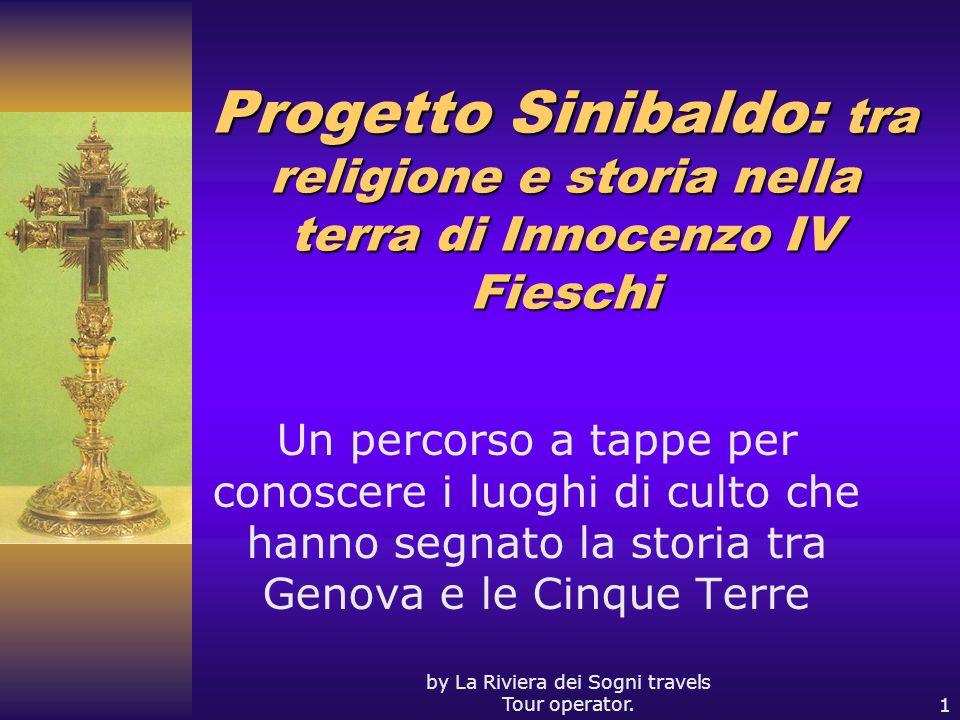by La Riviera dei Sogni travels Tour operator.1 Progetto Sinibaldo: tra religione e storia nella terra di Innocenzo IV Fieschi Un percorso a tappe per