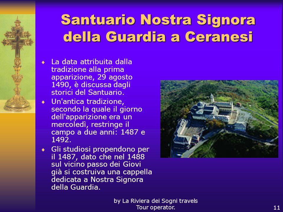 by La Riviera dei Sogni travels Tour operator.11 Santuario Nostra Signora della Guardia a Ceranesi La data attribuita dalla tradizione alla prima appa