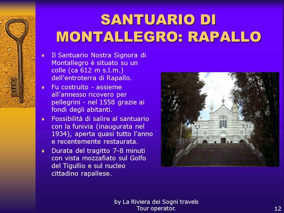 by La Riviera dei Sogni travels Tour operator.12 SANTUARIO DI MONTALLEGRO: RAPALLO Il Santuario Nostra Signora di Montallegro è situato su un colle (c