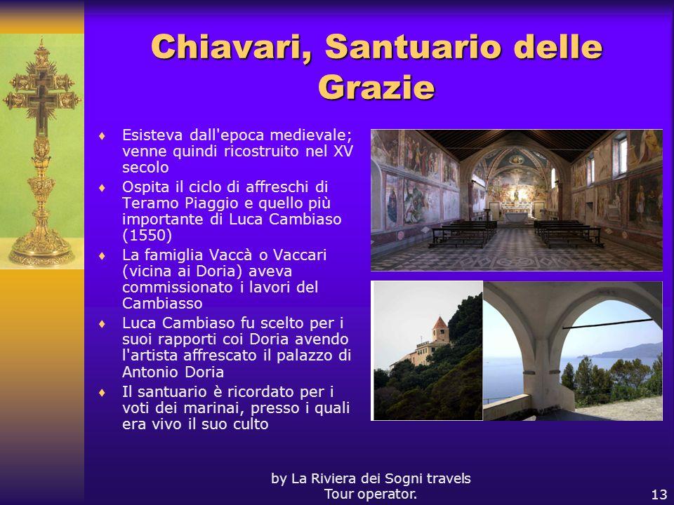 by La Riviera dei Sogni travels Tour operator.13 Chiavari, Santuario delle Grazie Esisteva dall'epoca medievale; venne quindi ricostruito nel XV secol