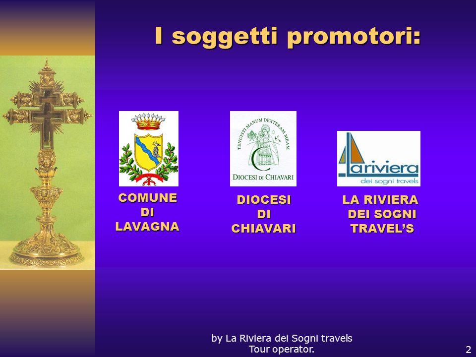by La Riviera dei Sogni travels Tour operator.2 I soggetti promotori: COMUNE DI DILAVAGNA DIOCESIDICHIAVARI LA RIVIERA DEI SOGNI TRAVELS