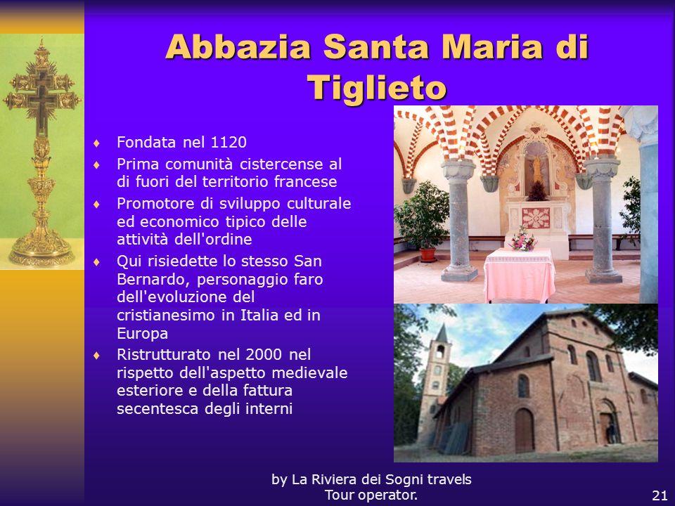 by La Riviera dei Sogni travels Tour operator.21 Abbazia Santa Maria di Tiglieto Fondata nel 1120 Prima comunità cistercense al di fuori del territori