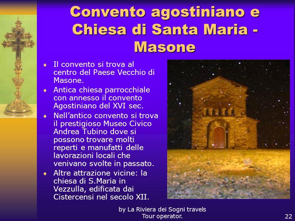 by La Riviera dei Sogni travels Tour operator.22 Convento agostiniano e Chiesa di Santa Maria - Masone Il convento si trova al centro del Paese Vecchi