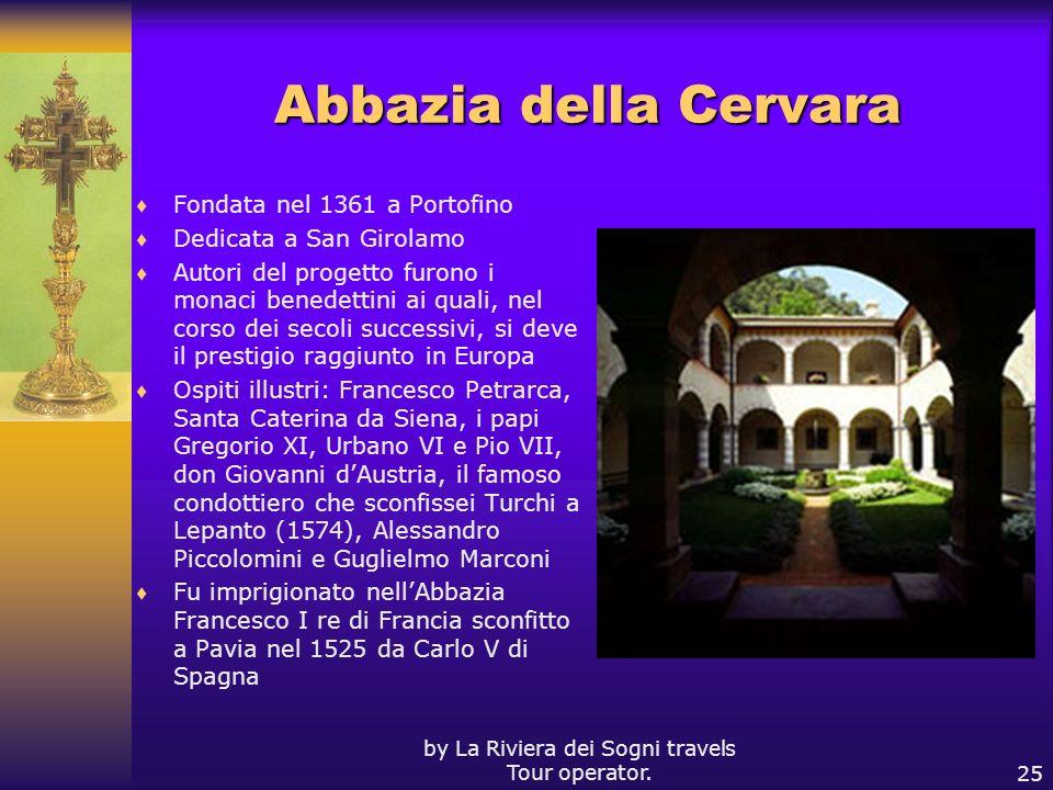 by La Riviera dei Sogni travels Tour operator.25 Abbazia della Cervara Fondata nel 1361 a Portofino Dedicata a San Girolamo Autori del progetto furono