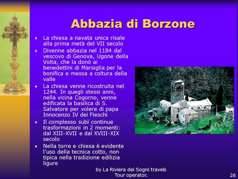 by La Riviera dei Sogni travels Tour operator.26 Abbazia di Borzone La chiesa a navata unica risale alla prima metà del VII secolo Divenne abbazia nel