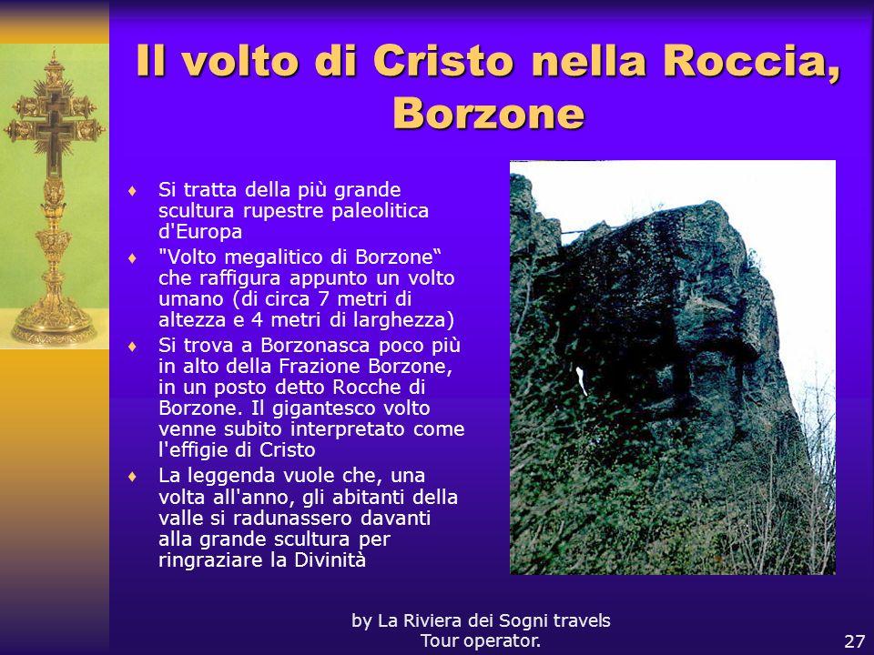 by La Riviera dei Sogni travels Tour operator.27 Il volto di Cristo nella Roccia, Borzone Si tratta della più grande scultura rupestre paleolitica d'E