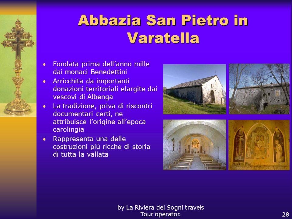 by La Riviera dei Sogni travels Tour operator.28 Abbazia San Pietro in Varatella Fondata prima dellanno mille dai monaci Benedettini Arricchita da imp