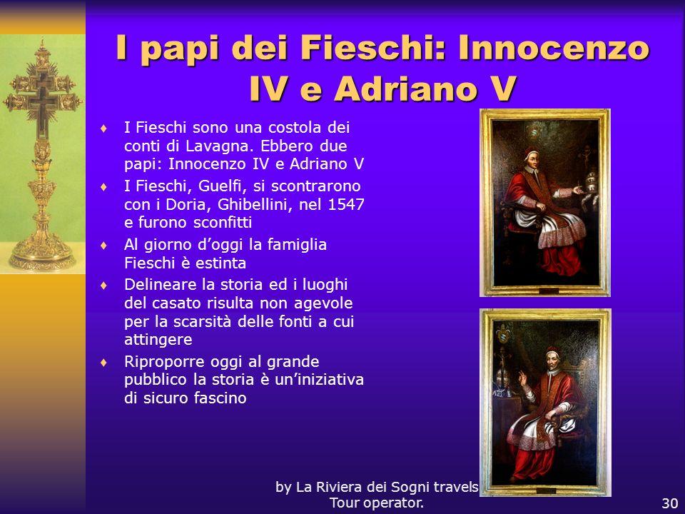 by La Riviera dei Sogni travels Tour operator.30 I papi dei Fieschi: Innocenzo IV e Adriano V I Fieschi sono una costola dei conti di Lavagna. Ebbero