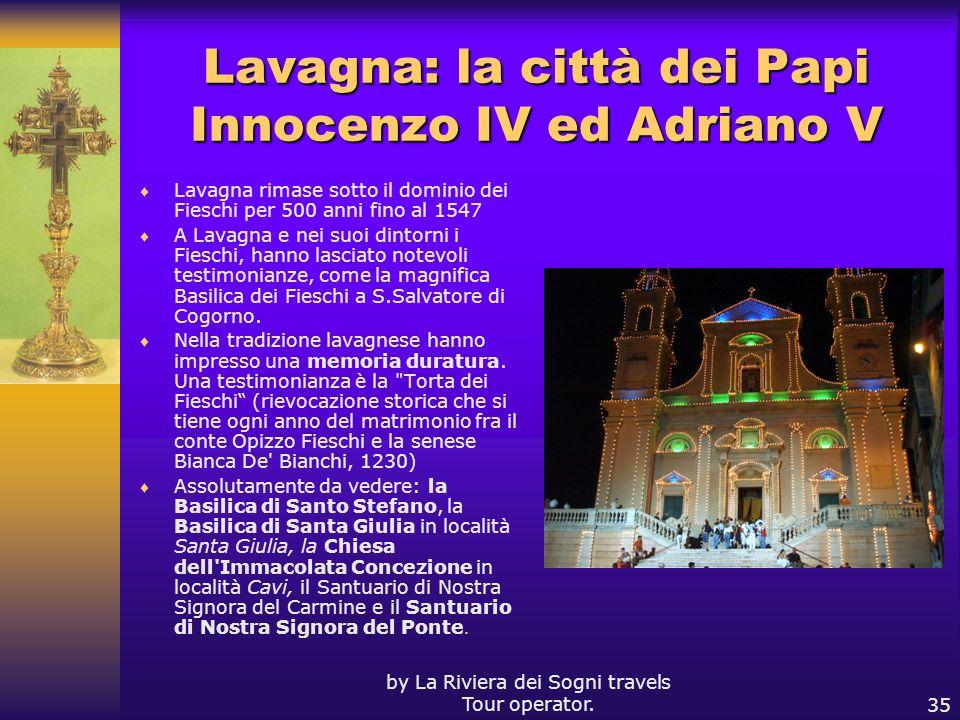 by La Riviera dei Sogni travels Tour operator.35 Lavagna: la città dei Papi Innocenzo IV ed Adriano V Lavagna rimase sotto il dominio dei Fieschi per