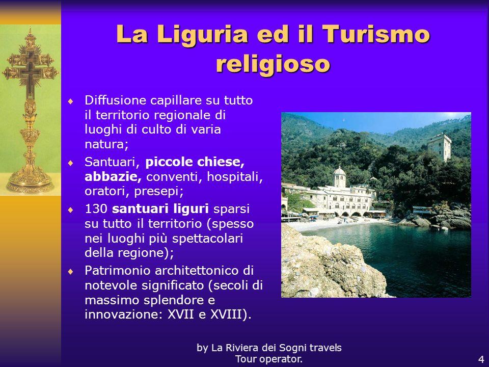 by La Riviera dei Sogni travels Tour operator.4 La Liguria ed il Turismo religioso Diffusione capillare su tutto il territorio regionale di luoghi di