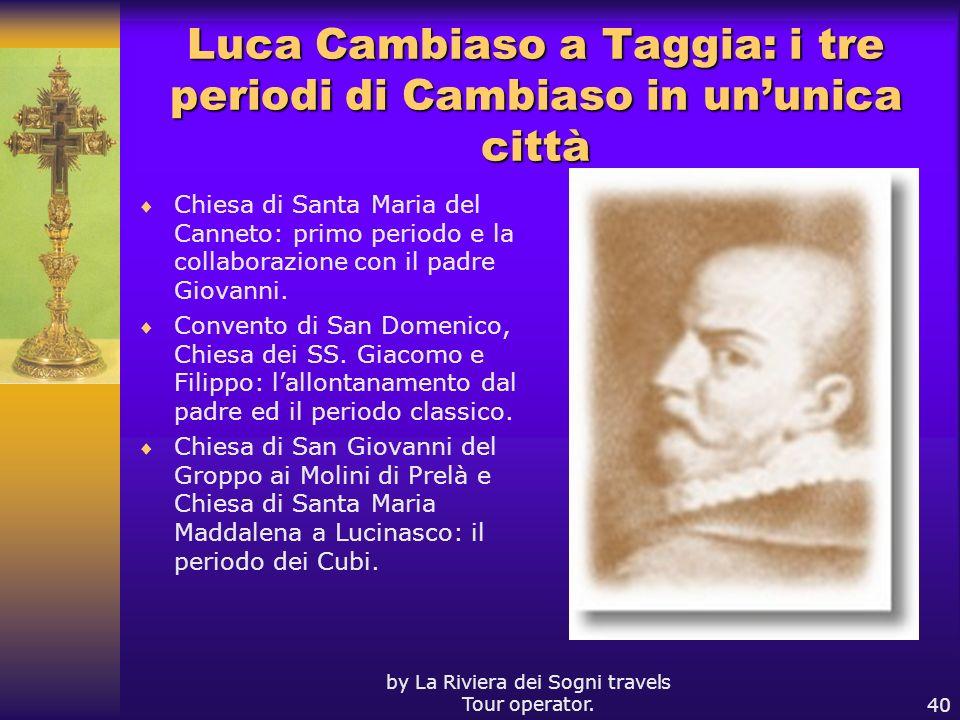 by La Riviera dei Sogni travels Tour operator.40 Luca Cambiaso a Taggia: i tre periodi di Cambiaso in ununica città Chiesa di Santa Maria del Canneto: