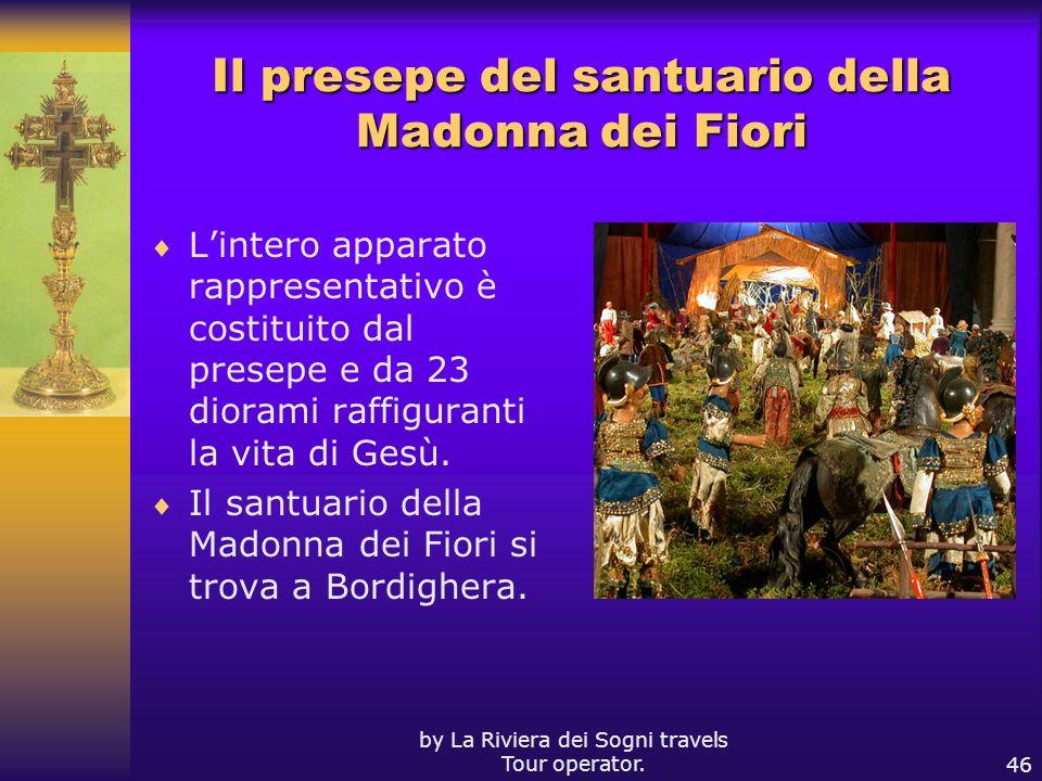 by La Riviera dei Sogni travels Tour operator.46 Il presepe del santuario della Madonna dei Fiori Lintero apparato rappresentativo è costituito dal pr