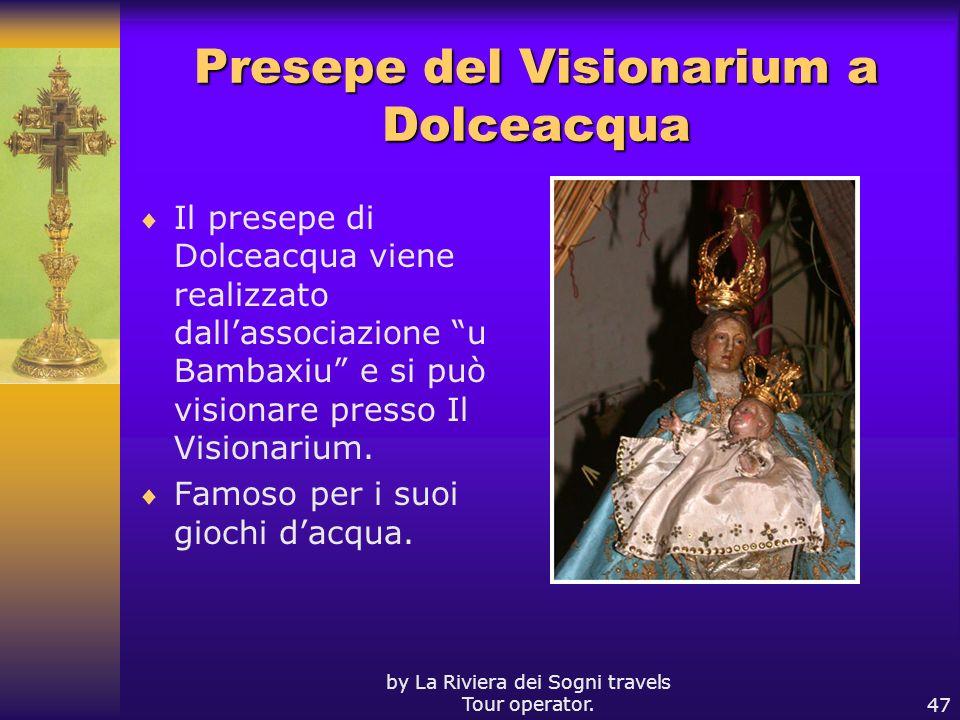 by La Riviera dei Sogni travels Tour operator.47 Presepe del Visionarium a Dolceacqua Il presepe di Dolceacqua viene realizzato dallassociazione u Bam