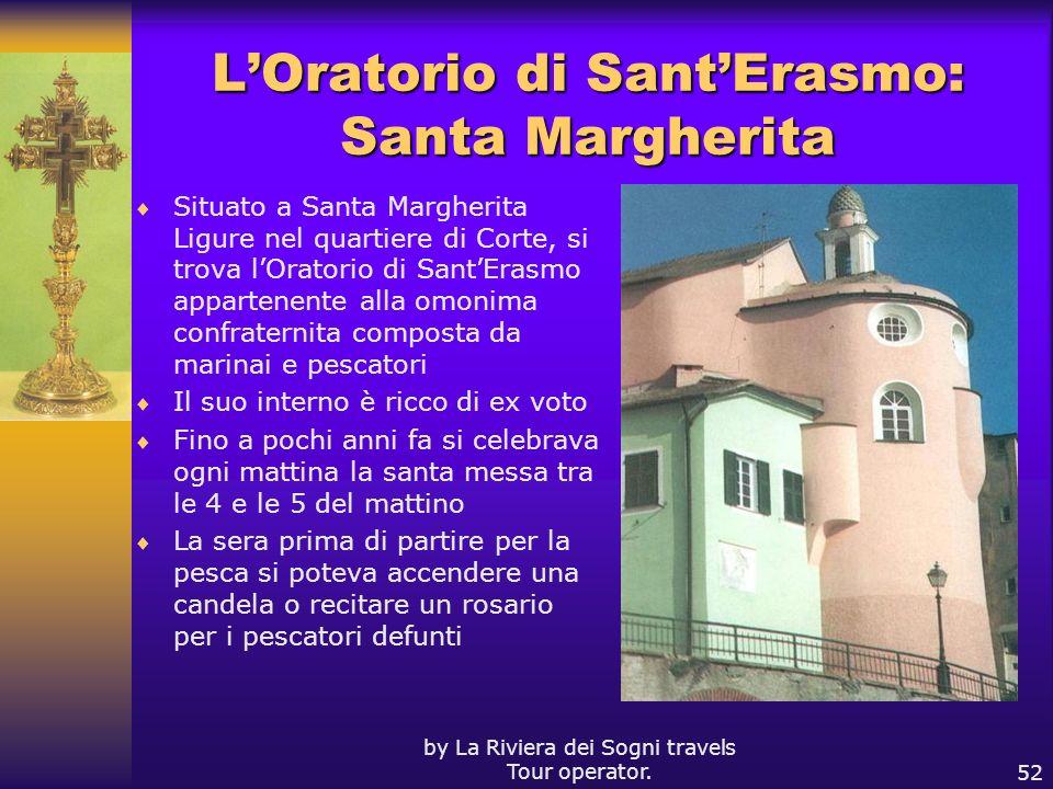 by La Riviera dei Sogni travels Tour operator.52 LOratorio di SantErasmo: Santa Margherita Situato a Santa Margherita Ligure nel quartiere di Corte, s