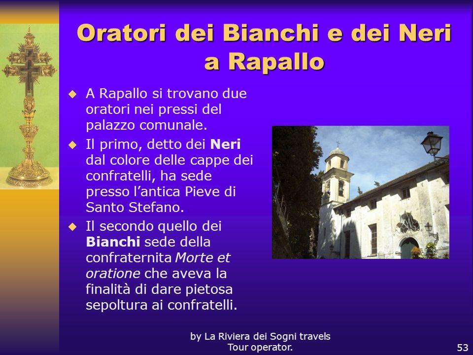 by La Riviera dei Sogni travels Tour operator.53 Oratori dei Bianchi e dei Neri a Rapallo A Rapallo si trovano due oratori nei pressi del palazzo comu