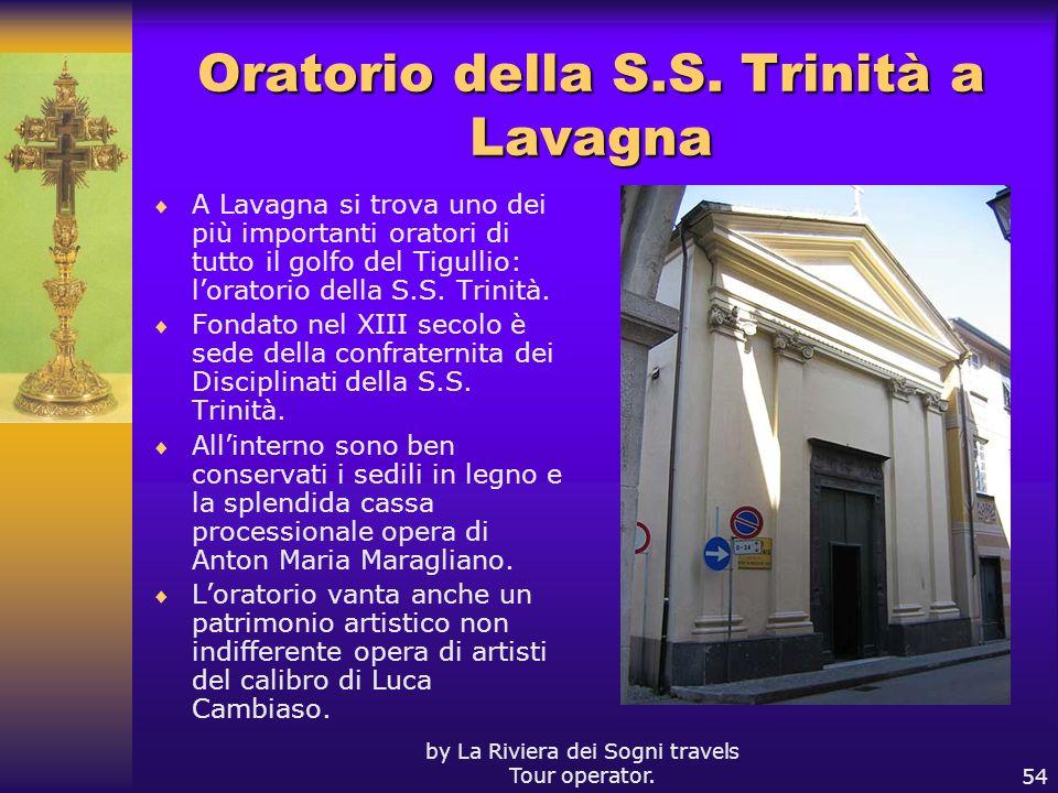 by La Riviera dei Sogni travels Tour operator.54 Oratorio della S.S. Trinità a Lavagna A Lavagna si trova uno dei più importanti oratori di tutto il g