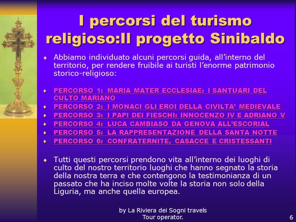 by La Riviera dei Sogni travels Tour operator.6 I percorsi del turismo religioso:Il progetto Sinibaldo Abbiamo individuato alcuni percorsi guida, alli