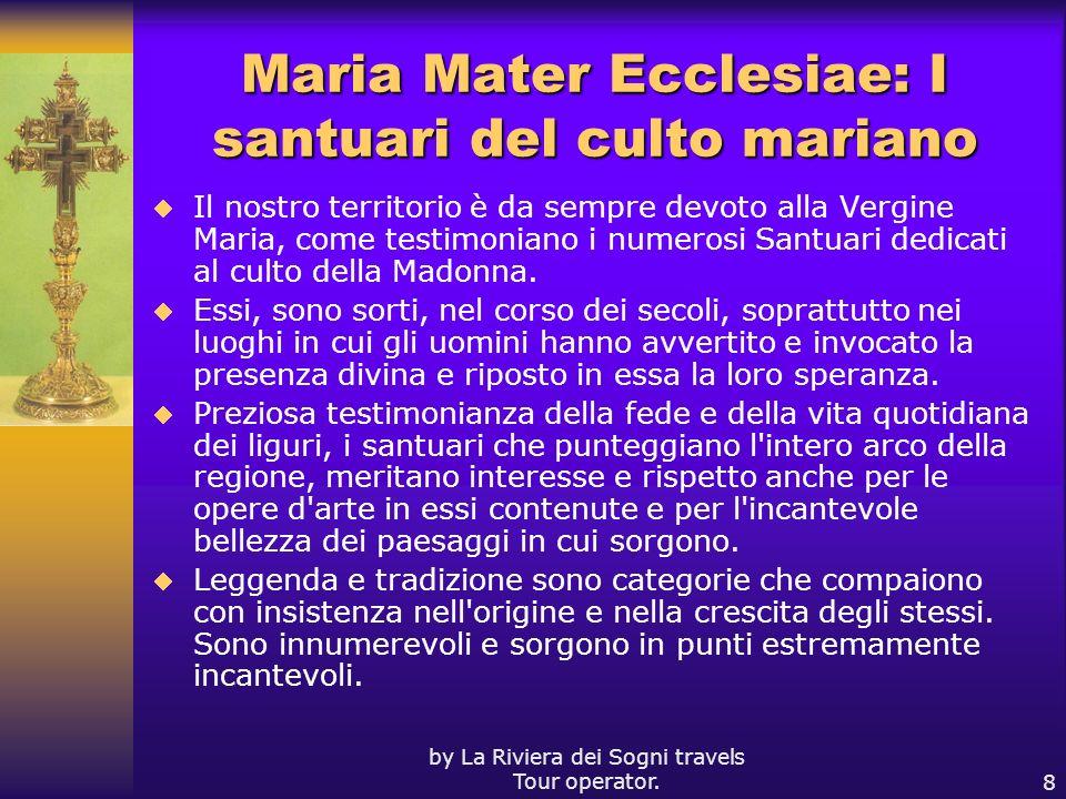 by La Riviera dei Sogni travels Tour operator.8 Maria Mater Ecclesiae: I santuari del culto mariano Il nostro territorio è da sempre devoto alla Vergi