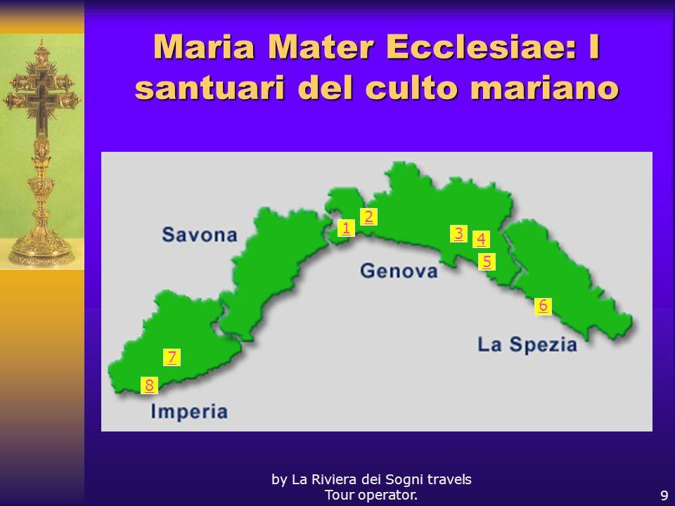 by La Riviera dei Sogni travels Tour operator.9 Maria Mater Ecclesiae: I santuari del culto mariano 5 4 3 2 1 6 8 7