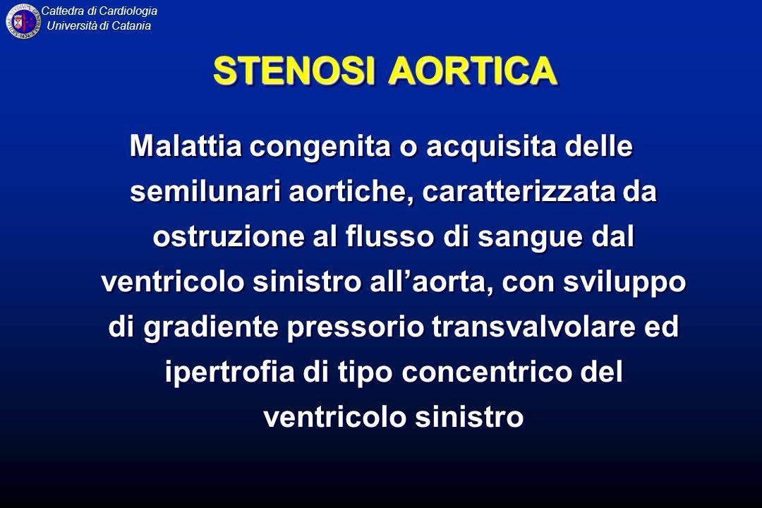 Cattedra di Cardiologia Università di Catania STENOSI AORTICA Malattia congenita o acquisita delle semilunari aortiche, caratterizzata da ostruzione a