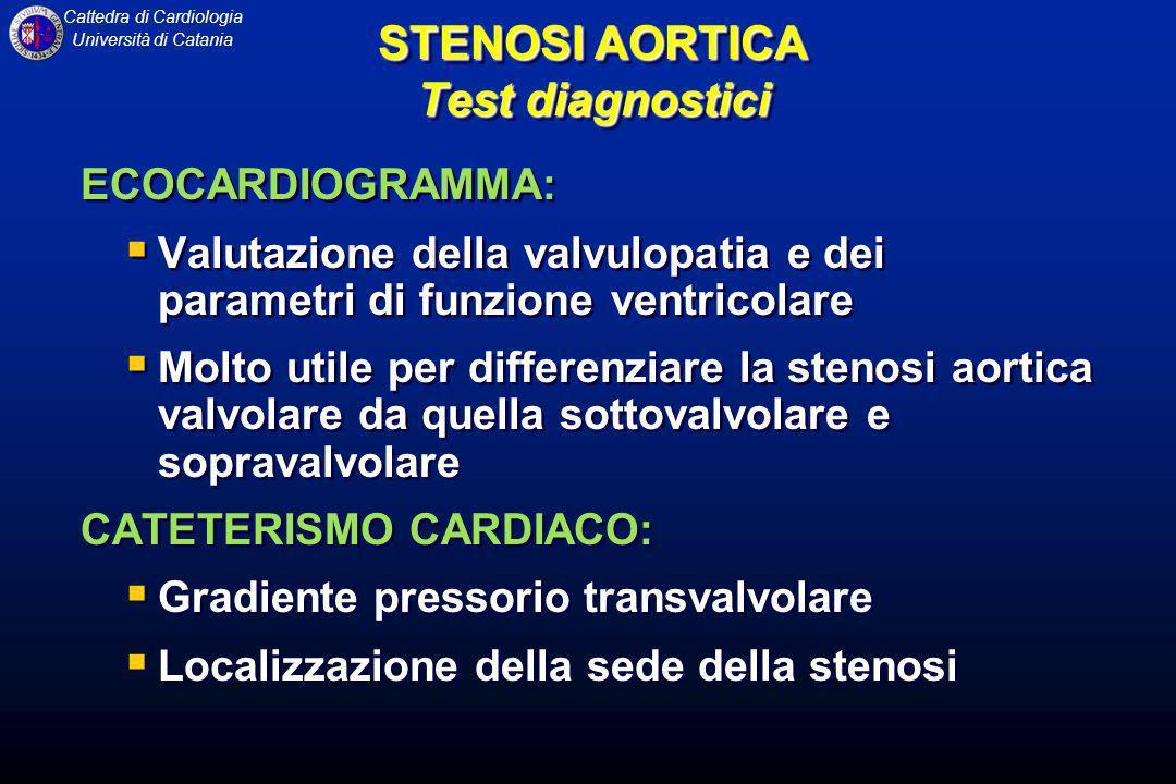 Cattedra di Cardiologia Università di Catania STENOSI AORTICA Test diagnostici ECOCARDIOGRAMMA: Valutazione della valvulopatia e dei parametri di funz