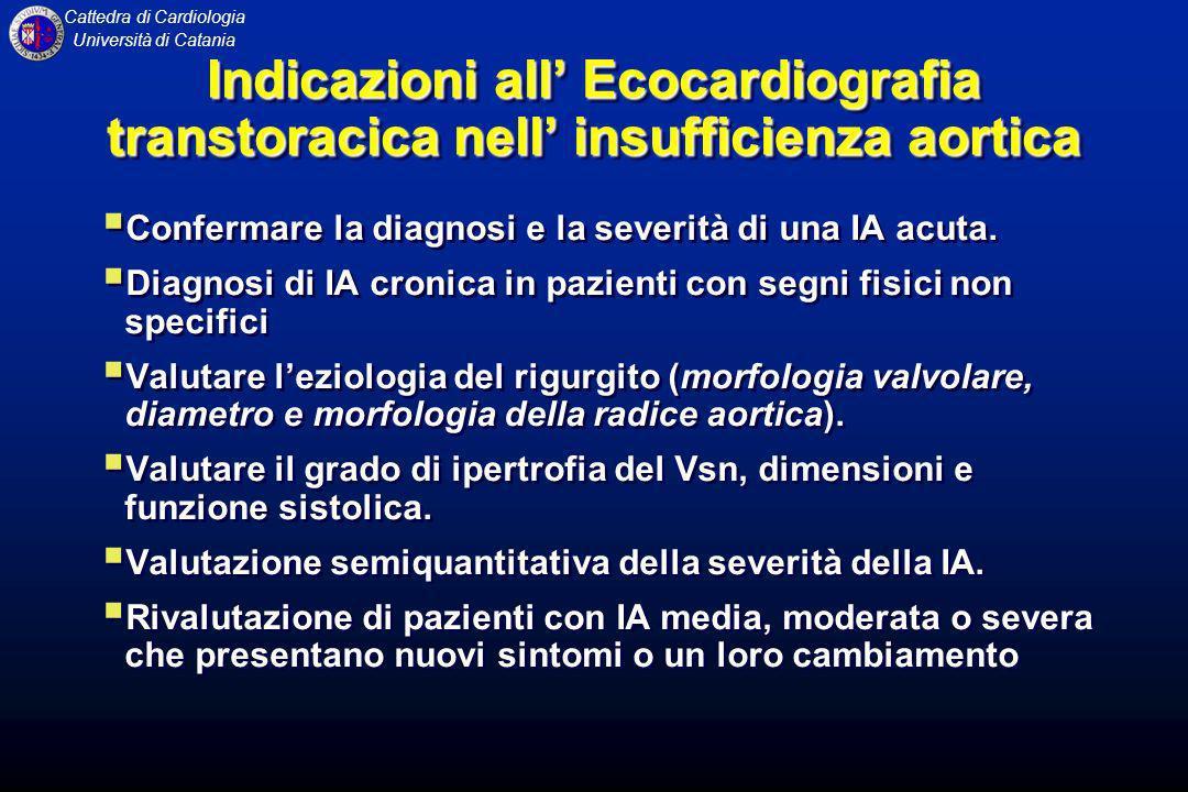 Cattedra di Cardiologia Università di Catania Indicazioni all Ecocardiografia transtoracica nell insufficienza aortica Confermare la diagnosi e la sev