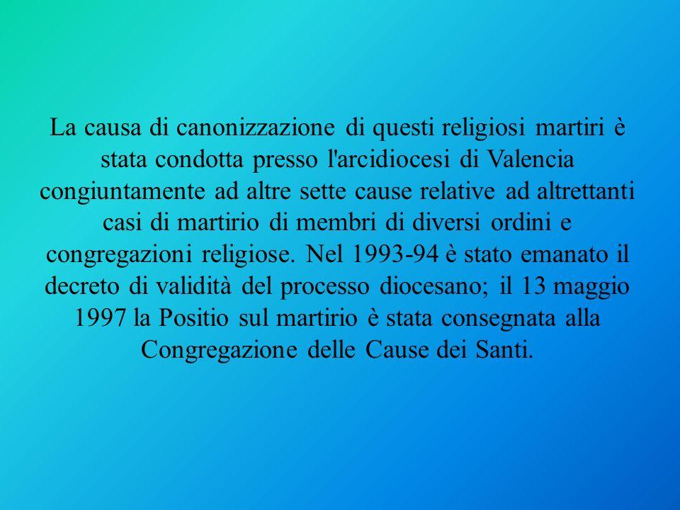 La causa di canonizzazione di questi religiosi martiri è stata condotta presso l'arcidiocesi di Valencia congiuntamente ad altre sette cause relative
