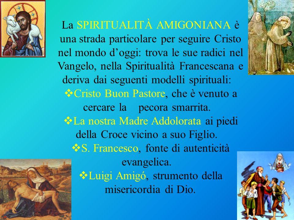 La SPIRITUALITÀ AMIGONIANA è una strada particolare per seguire Cristo nel mondo doggi: trova le sue radici nel Vangelo, nella Spiritualità Francescan