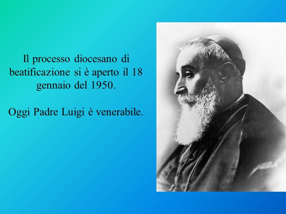 Il processo diocesano di beatificazione si è aperto il 18 gennaio del 1950. Oggi Padre Luigi è venerabile.