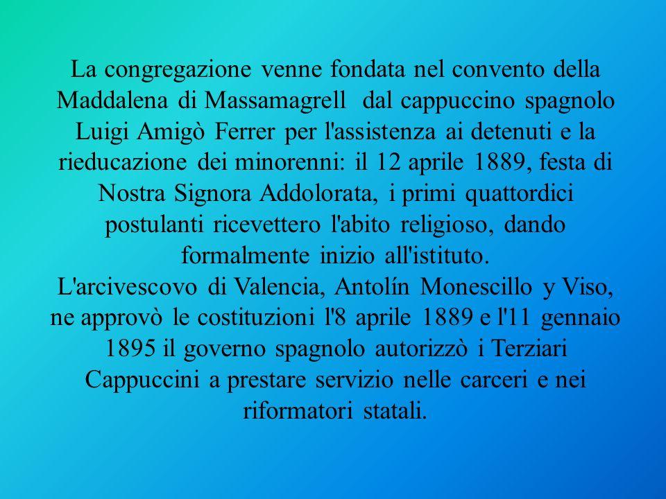 La congregazione venne fondata nel convento della Maddalena di Massamagrell dal cappuccino spagnolo Luigi Amigò Ferrer per l'assistenza ai detenuti e